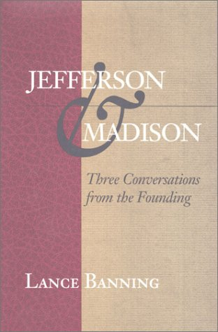 9780945612483: Jefferson & Madison: Three Conversations from the Founding