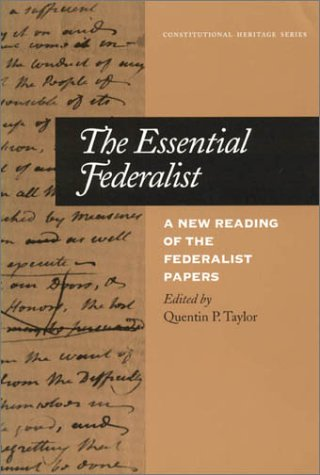 003: The Essential Federalist: A New Reading: Taylor, Quentin P.