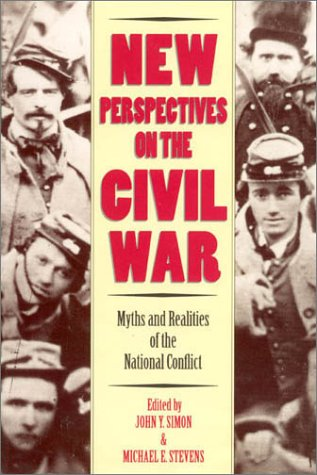 New Perspectives on the Civil War: Myths: Editor-John Y. Simon;