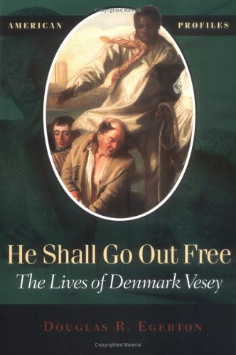 9780945612681: He Shall Go Out Free: The Lives of Denmark Vesey (American Profiles)