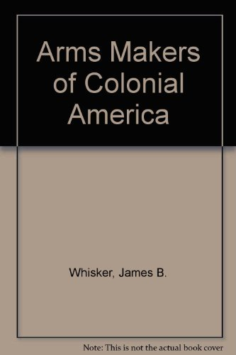 Arms Makers of Colonial America: Whisker, James Biser