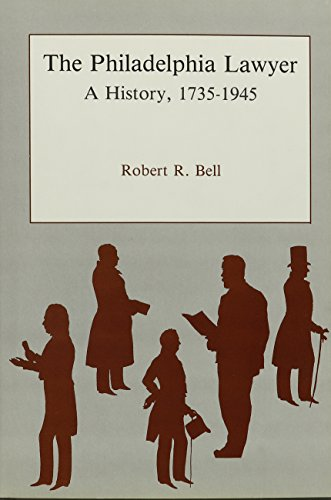 The Philadelphia Lawyer: A History, 1735-1945 (Hardback): Robert R. Bell