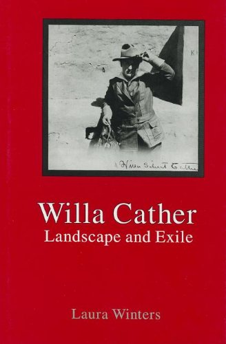 Willa Cather: Landscape & Exile: Winters, Laura