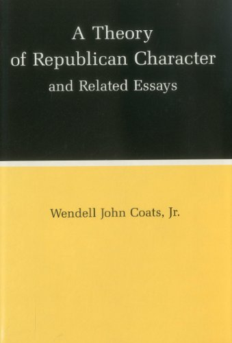 A Theory of Republican Character and Related Essays (Hardback): Wendell John Coats