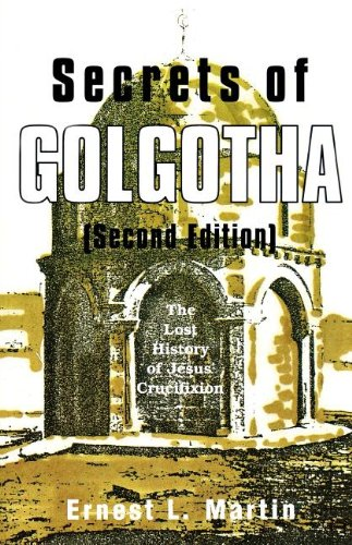 Secrets of Golgotha: The Lost History of Jesus' Crucifixion (0945657862) by Ernest L. Martin