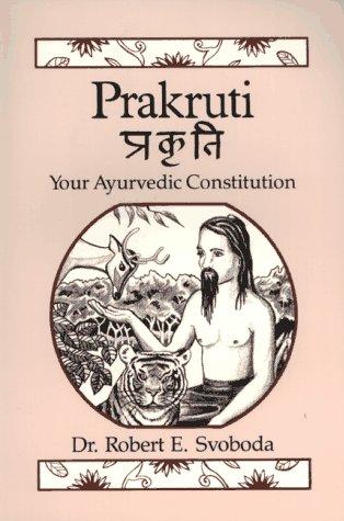 Prakruti : Your Ayurvedic Constitution: Robert E. Svoboda