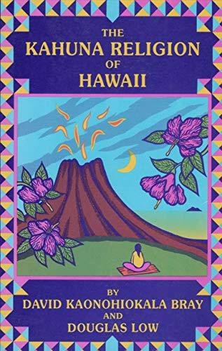 The Kahuna Religion of Hawaii: David Kaonohiokala Bray; Douglas Low