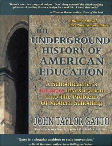9780945700043: The Underground History of American Education: A School Teacher's Intimate Investigation Into the Problem of Modern Schooling