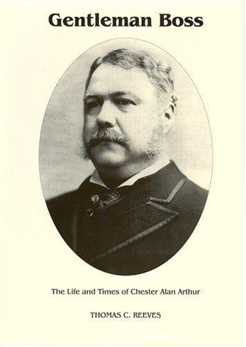 9780945707035: Gentleman Boss: The Life of Chester Alan Arthur ([Signature series book])