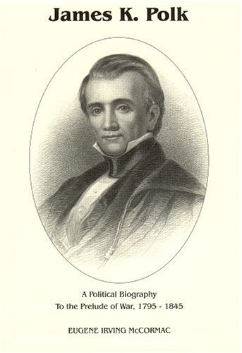 JAMES K. POLK: A POLITICAL BIOGRAPHY TO THE PRELUDE TO WAR 1795-1845