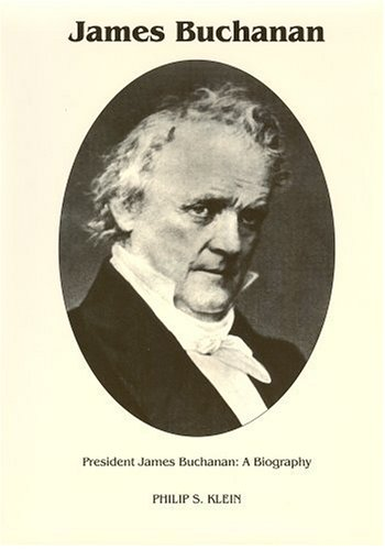 President James Buchanan: A Biography: Klein, Philip S.