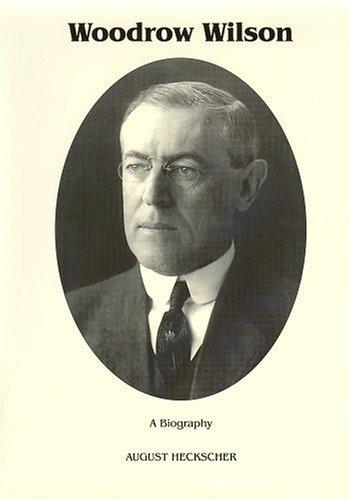 Woodrow Wilson : A Biography (Signature Series): August Heckscher; Katherine