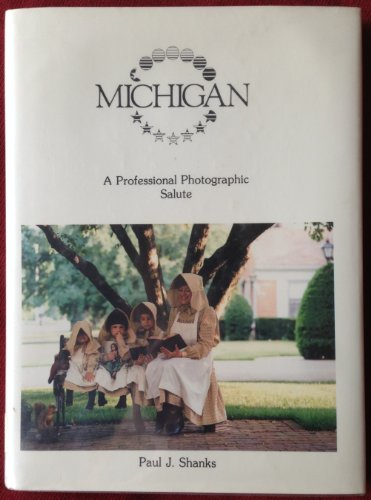 MICHIGAN A PROFESSIONAL PHOTOGRAPHIC SALUTE: Shanks, Paul J.