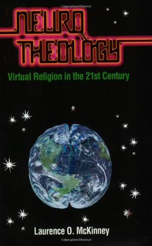 Neurotheology: Virtual Religion in the 21st Century: McKinney, Laurence O.