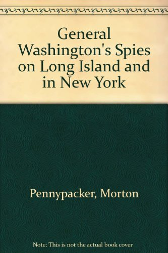 General Washington's Spies on Long Island and in New York (0945726376) by Morton Pennypacker