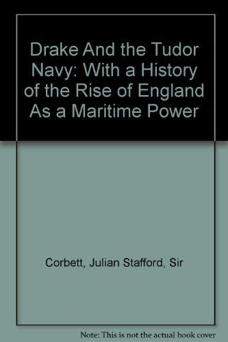 9780945726678: Drake And the Tudor Navy: With a History of the Rise of England As a Maritime Power