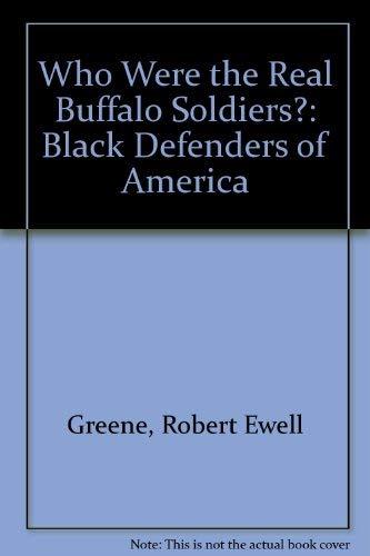 Who Were the Real Buffalo Soldiers?: Black: Greene, Robert Ewell