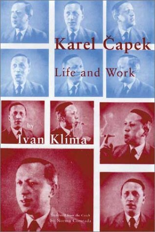 9780945774532: Karel Capek: Life and Work: Life and Work / by Ivan Klaima ; Translated from the Czech by Norma Comrada.