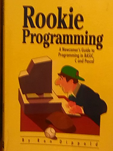 9780945776253: Rookie Programming: A Newcomer's Guide to Programming in Basic, C and Pascal