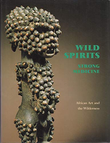 9780945802020: Wild Spirits, Strong Medicine: African Art and the Wilderness