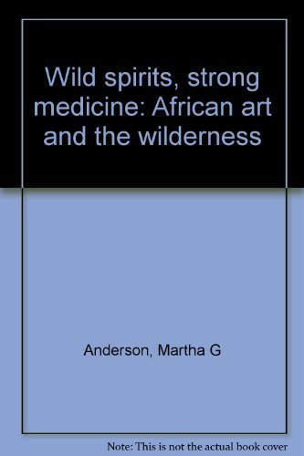 9780945802037: Wild spirits, strong medicine: African art and the wilderness
