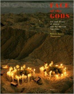 FACE OF THE GODS: ART AND ALTARS: Thompson, Robert Farris