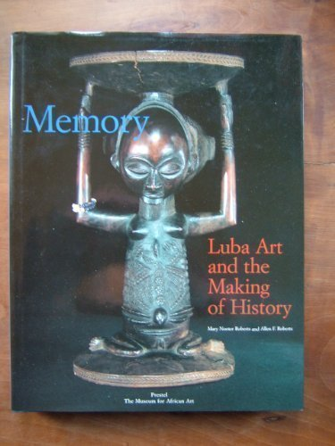 Memory: Luba Art and the Making of: Roberts, Mary Nooter