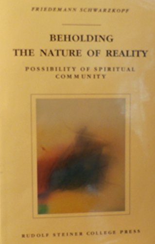 Beholding the Nature of Reality /Possibility of Spiritual Community: Friedemann Schwarzkopf
