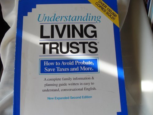 Understanding living trusts: How to avoid probate, save taxes, and more : a complete information &...
