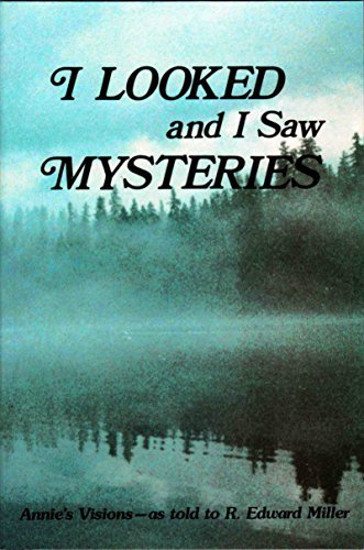 I Looked and I Saw Mysteries: Annie's Visions - As Told to R.Edward Miller: Miller, R.Edward