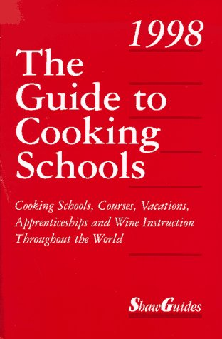 The Guide to Cooking Schools : Cooking Schools, Courses, Vacations, Apprenticeships and Wine Inst...