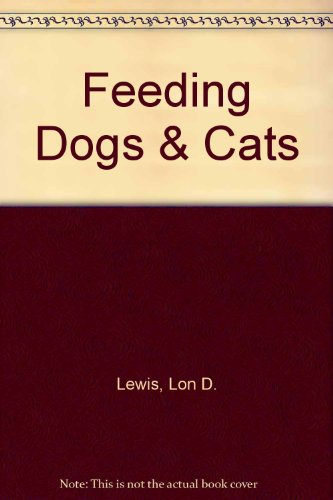 Feeding Dogs & Cats: Lewis, Lon D.
