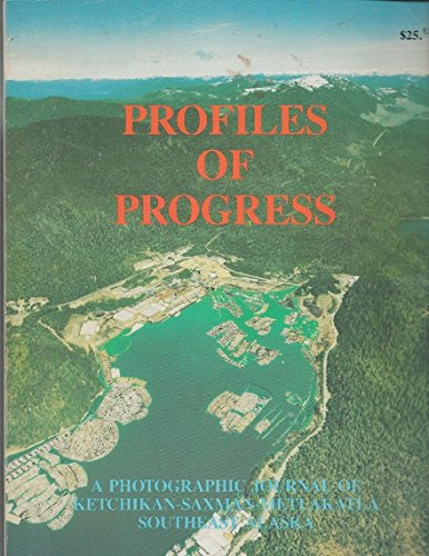 Profiles of Progress: A Photographic Journal of Ketchikan-Saxman-Matlakatla Southwest Alaska: ...