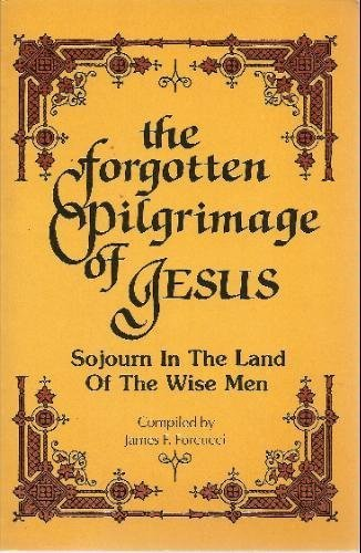 9780945881018: The Forgotten Pilgrimage of Jesus: Sojourn in the Land of the Wise Men