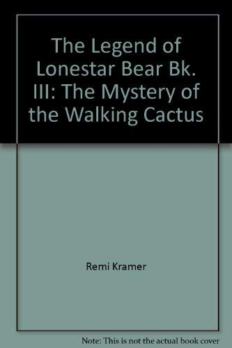 9780945887034: The mystery of the walking cactus (Happy tales and adventures from The legend of LoneStar Bear)