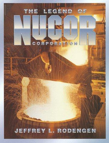 The Legend of Nucor Corporation: Rodengen, Jeffrey L.