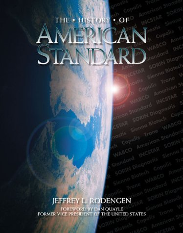 The History of American Standard: Rodengen, Jeffrey L. With Alex Lieber {Editor}
