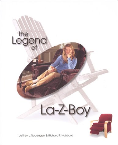 The Legend of La-Z-Boy: Rodengen, Jeffrey L.;Hubbard, Richard F.