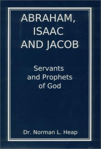 9780945905028: Abraham, Isaac and Jacob: Servants and Prophets of God