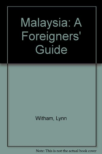 Malaysia: A Foreigners' Guide: Lynn Witham