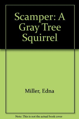 Scamper: A Gray Tree Squirrel (0945912129) by Miller, Edna