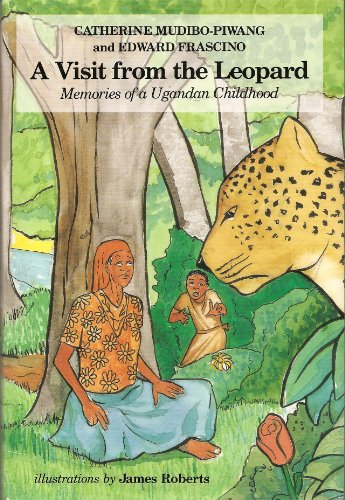 A Visit from the Leopard: Memories of a Ugandan Childhood (0945912277) by Catherine Mudibo Piwang; Edward Frascino
