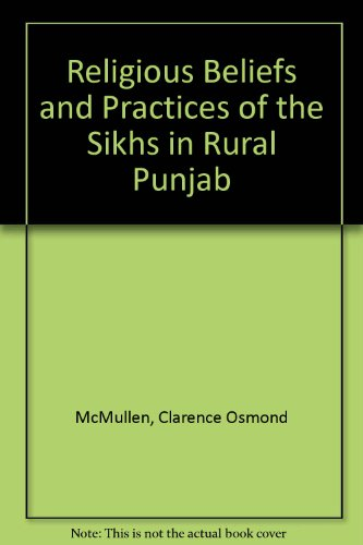Religious Beliefs and Practices of the Sikhs in Rural Punjab: McMullen, Clarence Osmond