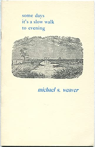 Some Days It's a Slow Walk to Evening: Weaver, Michael S.