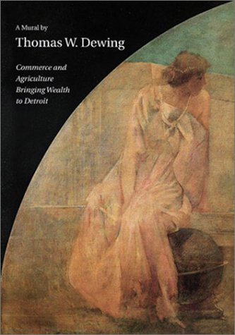 Commerce and Agriculture Bringing Wealth to Detroit: A Mural by Thomas Wilmer Dewing: Van Hook, ...