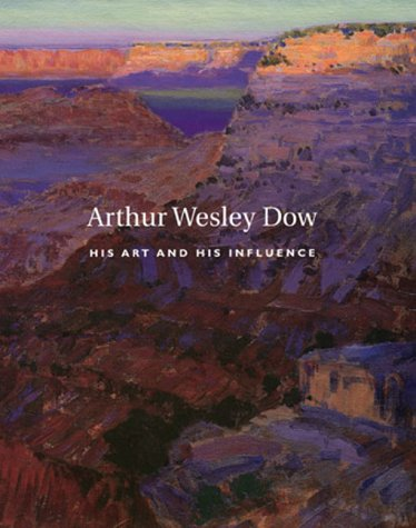 Arthur Wesley Dow, 1857-1922: His Art & Hist Influence