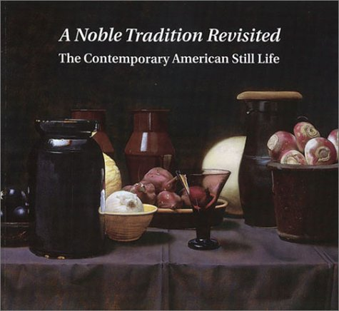 9780945936251: A Noble Tradition Revisited: The Contemporary American Still Life