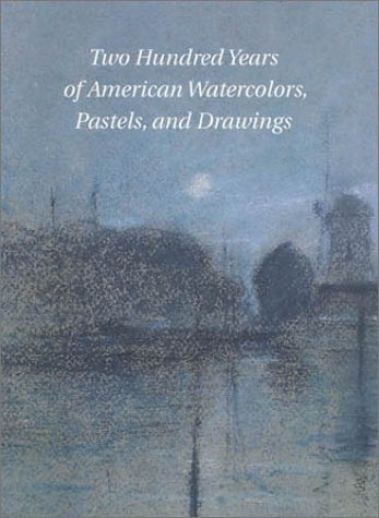 9780945936411: Two Hundred Years of American Watercolors, Pastels, and Drawings, April 16-June
