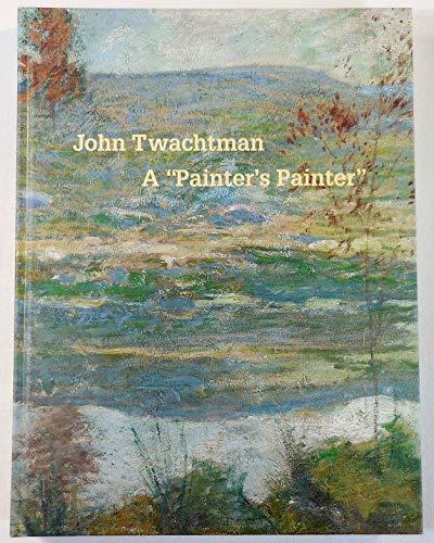 "John Twachtman: A ""Painter's Painter: Peters, Lisa N.,"
