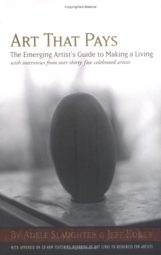Art That Pays: The Emerging Artist's Guide to Making a Living: Slaugther, Adele; Kober, Jeff